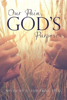 Our Pain, God's Purpose  -     By: Nivischi N. Edwards Ph.D.