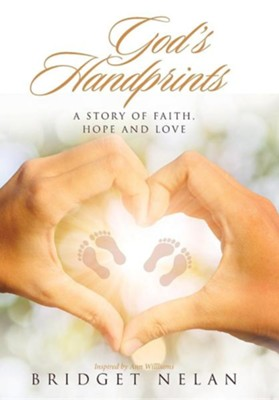 God's Handprints: A Story of Faith, Hope and Love  -     By: Bridget Nelan