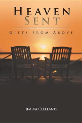 Heaven Sent: Gifts from Above  -     By: Jim McClelland
