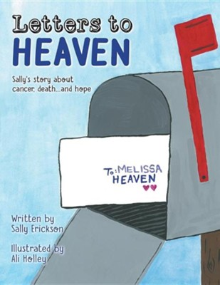 Letters to Heaven: Sally's Story about Cancer, Death...and Hope  -     By: Sally Erickson