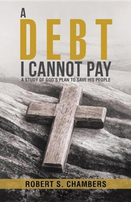 A Debt I Cannot Pay: A Study of God's Plan to Save His People  -     By: Robert S. Chambers