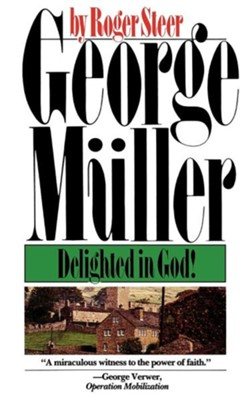 George Muller: Delighted in God   -     By: Roger Steer