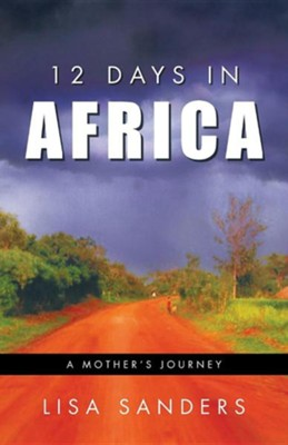 12 Days in Africa: A Mother's Journey  -     By: Lisa Sanders