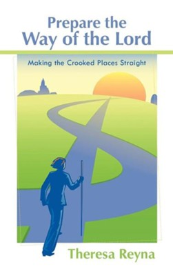Prepare the Way of the Lord: Making the Crooked Places Straight  -     By: Theresa Reyna