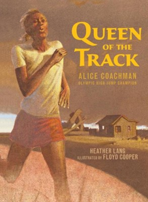 Queen of the Track: Alice Coachman, Olympic High-Jump Champion  -     By: Heather Lang     Illustrated By: Floyd Cooper