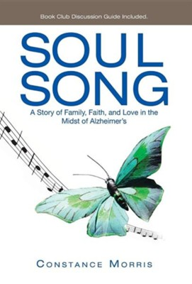 Soul Song: A Story of Family, Faith, and Love in the Midst of Alzheimer's  -     By: Constance Morris