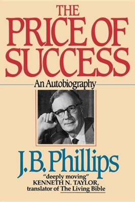The Price of Success: An Autobiography   -     By: J.B. Phillips