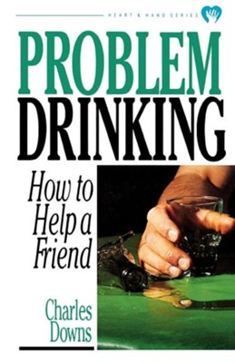Problem Drinking: How to Help a Friend  -     By: Charles Downs