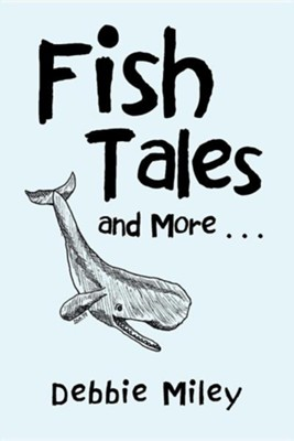Fish Tales and More . . .  -     By: Debbie Miley
