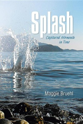 Splash: Captured Moments in Time  -     By: Maggie Bruehl