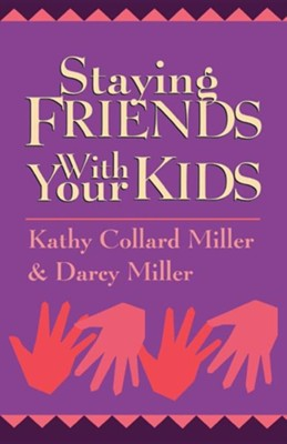 Staying Friends with Your Kids  -     By: Kathy Collard Miller