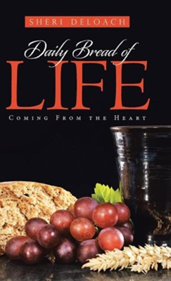 Daily Bread of Life: Coming from the Heart  -     By: Sheri Deloach