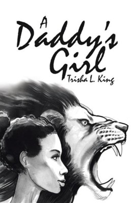 A Daddy's Girl  -     By: Trisha L. King