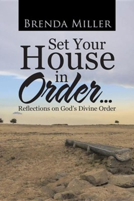 Set Your House in Order . . .: Reflections on God's Divine Order  -     By: Brenda Miller