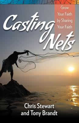 Casting Nets: Grow Your Faith by Sharing Your Faith  -     By: Chris Stewart, Tony Brandt