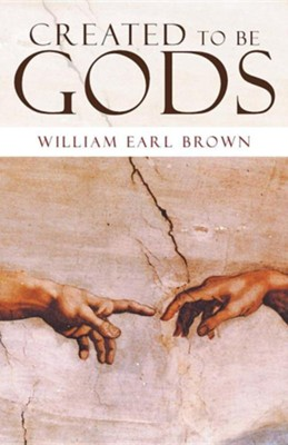 Created to Be Gods  -     By: William Earl Brown