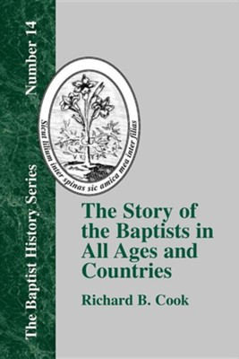 The Story of the Baptists in All Ages and Countries  -     By: Richard B. Cook