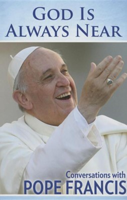 God is Always Near: Conversations with Pope Francis  -     By: Pope Francis