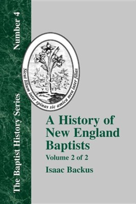 History of New England Baptists, Volume 2: With Particular Reference to the Denomination of Christians Called Baptists, Edition 0002  -     By: Isaac Backus, David Weston