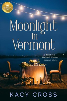 Moonlight in Vermont: Based on the Hallmark Channel Original Movie  -     By: Kacy Cross