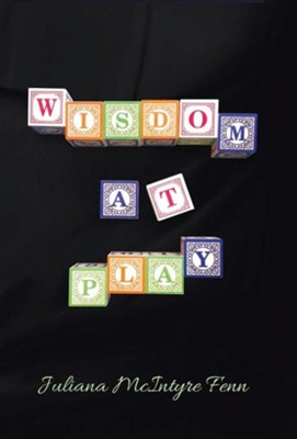 Wisdom at Play  -     By: Juliana McIntyre Fenn
