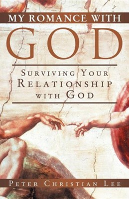 My Romance with God: Surviving Your Relationship with God  -     By: Peter Christian Lee