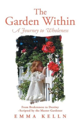 The Garden Within: A Journey to Wholeness  -     By: Emma Kelln