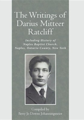 The Writings of Darius Mitteer Ratcliff: Including History of Naples Baptist Church, Naples, Ontario County, New York Undo  -     By: Betty Jo Downs Johanningmeier