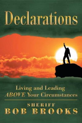 Declarations: Living and Leading Above Your Circumstances  -     By: Bob Brooks