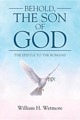 Behold, the Son of God: The Epistle to the Romans  -     By: William H. Wetmore