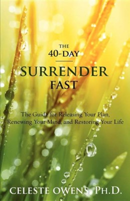 The 40-Day Surrender Fast  -     By: Celeste Camille Owens
