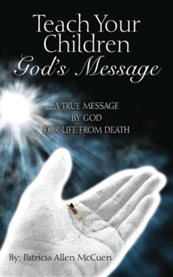 Teach Your Children God's Message: A True Message by God for Life from Death  -     By: Patricia Allen McCuen