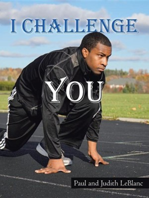 I Challenge You  -     By: Paul LeBlanc, Judith LeBlanc