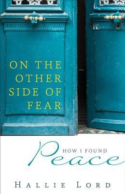 On the Other Side of Fear: How I Found Peace  -     By: Hallie Lord