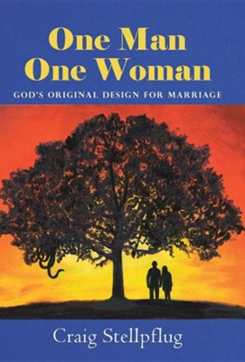 One Man One Woman: God's Original Design for Marriage  -     By: Craig Stellpflug