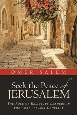 Seek the Peace of Jerusalem: The Role of Religious Leaders in the Arab-Israeli Conflict  -     By: Omer Salem