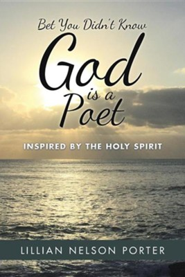 Bet You Didn't Know God Is a Poet: Inspired by the Holy Spirit  -     By: Lillian Nelson Porter