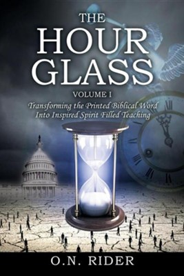 The Hour Glass Volume I: Transforming the Printed Biblical Word Into Inspired Spirit Filled Teaching  -     By: O.N. Rider