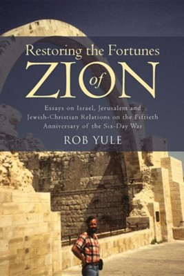 Restoring the Fortunes of Zion: Essays on Israel, Jerusalem and Jewish-Christian Relations on the Fiftieth Anniversary of the Six-Day War  -     By: Rob Yule