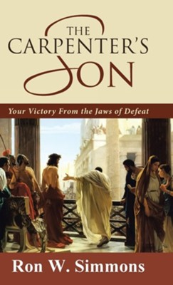 The Carpenter's Son: Your Victory from the Jaws of Defeat  -     By: Ron W. Simmons