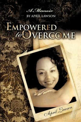 Empowered to Overcome  -     By: April Lawson