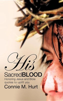 His Sacred Blood, Paper  -     By: Connie M. Hurt