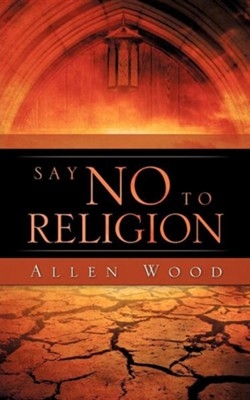 Say No to Religion  -     By: Allen Wood