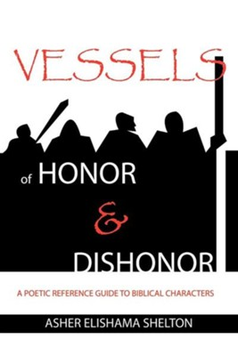 Vessels of Honor & Dishonor  -     By: Asher Elishama Shelton