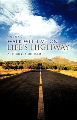 Walk with Me on Life's Highway  -     By: Arthur C. Goddard