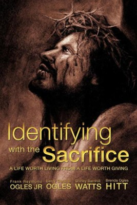 Identifying with the Sacrifice  -     By: Frank Raymond Ogles Jr., Betty Barnhill Ogles, Shirley Barnhill Watts