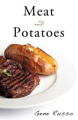 Meat and Potatoes  -     By: Gene Russo