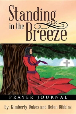 Standing in the Breeze: Prayer Journal  -     By: Kimberly Dukes, Helen Bibbins