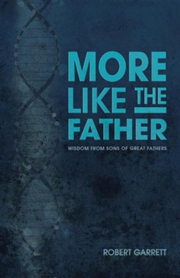 More Like the Father: Wisdom from Sons of Great Fathers  -     By: Robert Garrett