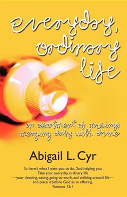Everyday, Ordinary Life  -     By: Abigail L. Cyr